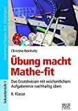 Übung macht Mathe-fit 8. Klasse: Das Grundwissen mit wöchentlichem Aufgabenmix nachhaltig üben
