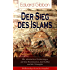 Der Sieg des Islams - Die islamischen Eroberungen auf drei Kontinenten, das Kalifat und die Triumphe (Vollständige deutsche Ausgabe): Umwälzungen in Persien ... der Araber + Verfall des arabischen Reiches