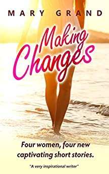 Making Changes: Four women, four new captivating short stories by [Grand, Mary]