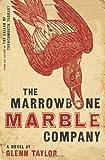 The Marrowbone Marble Company: A Novel by Glenn Taylor (2010-05-11)