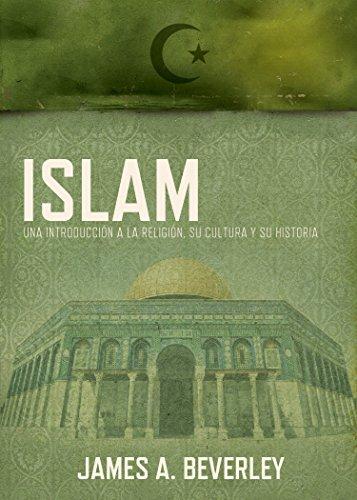 Islam: Una introducción a la religión, su cultura y su historia por James A. Beverley