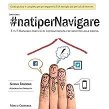 #natiperNavigare: Guida pratica e completa per proteggere la TUA famiglia dai pericoli di Internet. (Italian Edition)