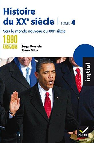 Initial - Histoire du XXe sicle tome 4 : Des annes 1990  nos jours, vers le monde nouveau du XXIe