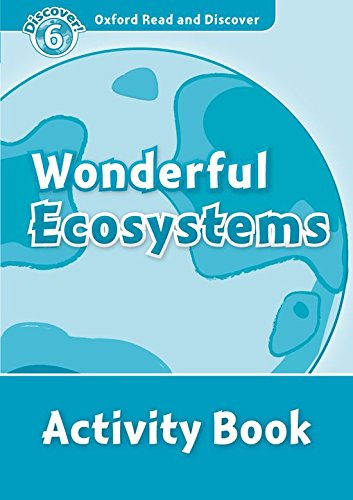 Oxford Read and Discover: Oxford Read & Discover. Level 6. Wonderful Ecosystems: Activity Book