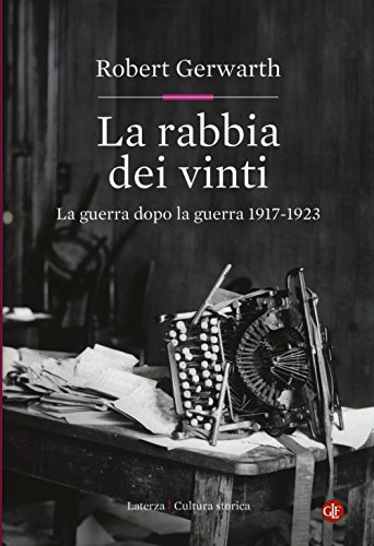 La rabbia dei vinti. La guerra dopo la guerra 1917-1923