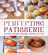 Perfecting Patisserie: Mastering Macarons, Madeleines, Meringues and More