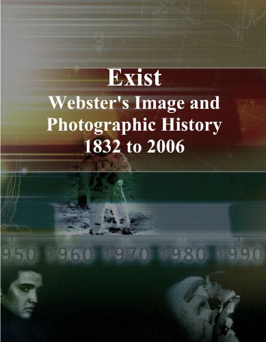 Exist: Webster's Image and Photographic History, 1832 to 2006