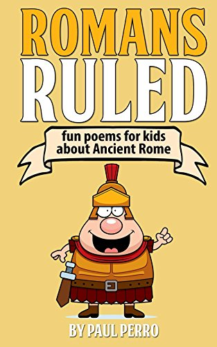 Romans Ruled: Fun Poems For Kids About Ancient Rome (history For Kids) por Paul Perro epub