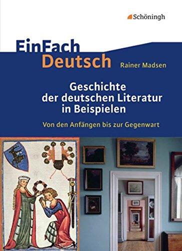EinFach Deutsch: Geschichte der deutschen Literatur in Beispielen: Von den Anfängen bis zur Gegenwart