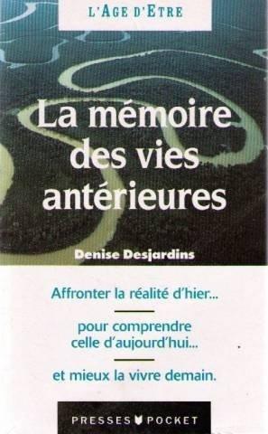 La mémoire des vies antérieures : Ascèses et vies successives par Denise Desjardins