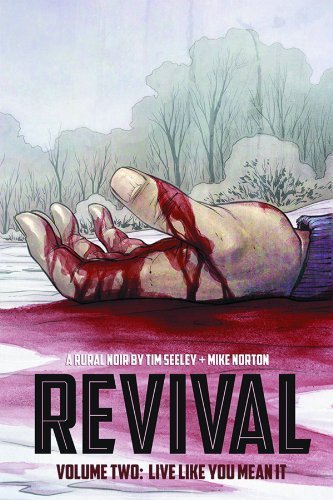 Revival Volume 2: Live Like You Mean It TP (Revival (Image Comics)) by Tim Seeley (2013) Paperback