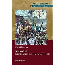 Menetekel – Prophezeiungen, Visionen, blutende Hostien: Mysterium – Ungelöste Rätsel der Christenheit, Band 2