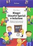 Bisogni educativi speciali e inclusione. Valutare le reali necessità e attivare tutte le risorse