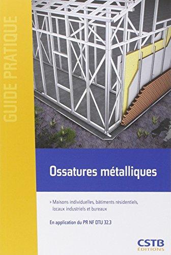 Ossatures métalliques: Maisons individuelles, bâtiments résidentiels, locaux industriels et bureaux. En application du PR NF DTU 32.3.