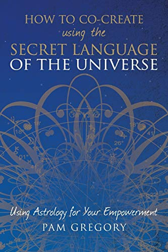 How to Co-Create Using the Secret Language of the Universe: Using Astrology for your Empowerment PDF Books