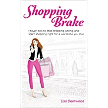 Shopping Brake: Proven tips to stop shopping wrong, and start shopping right for a wardrobe you love (English Edition)