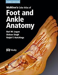 McMinn's Color Atlas of Foot and Ankle Anatomy 3rd (third) Edition by Logan MA FMA HonMBIE, Bari M. published by Mosby (2004)