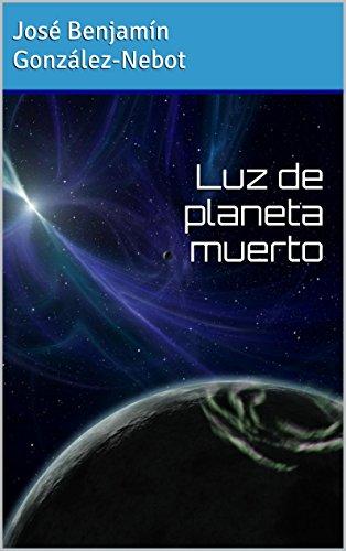 Luz de planeta muerto por José Benjamín González-Nebot