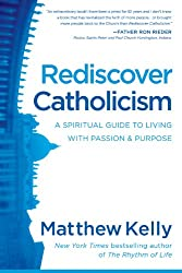 Rediscover Catholicism: A Spiritual Guide to Living with Passion & Purpose