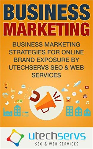 Business Marketing: Business Marketing Strategies For Online Brand Exposure (Business Marketing, Business Marketing
