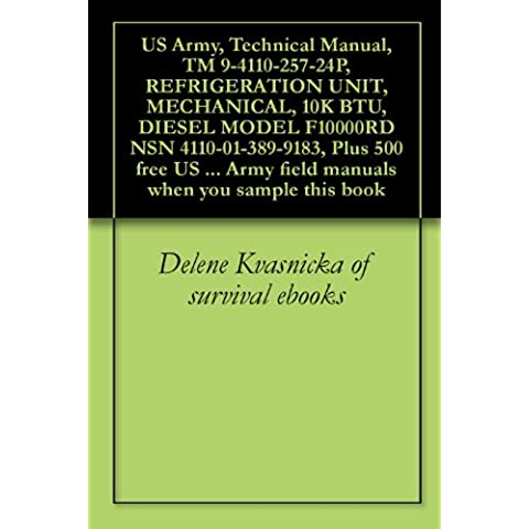 US Army, Technical Manual, TM 9-4110-257-24P, REFRIGERATION UNIT, MECHANICAL, 10K BTU, DIESEL MODEL F10000RD NSN 4110-01-389-9183, Plus 500 free US military ... when you sample this book (English Edition)