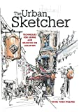 Image de The Urban Sketcher: Techniques for Seeing and Drawing on Location