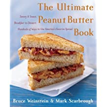 The Ultimate Peanut Butter Book: Savory and Sweet, Breakfast to Dessert, Hundereds of Ways to Use America's Favorite Spread (Ultimate Cookbooks) by Bruce Weinstein (2012-06-05)