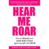 Hear Me Roar: How to Defend Your Mind, Body and Heart Against People Who Suck (English Edition)