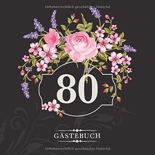 80 Gästebuch: Zur Feier des 80. Geburtstags | Als liebevolle Geschenkidee von Freunden und Verwandten | Dem Geburtstagskind die liebsten Glückwünsche | Für 60 Einträge | Blumendekor auf edlem Schwarz