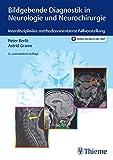 Bildgebende Diagnostik in Neurologie und Neurochirurgie: Interdisziplinäre methodenorientierte Fallvorstellung (German Edition)
