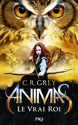 Animas - tome 02 : Le Vrai Roi (2) par C. R. GREY
