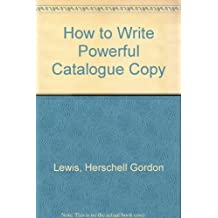 How to Write Powerful Catalogue Copy by Herschell Gordon Lewis (1990-08-01)