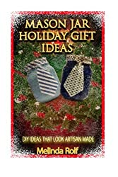 Mason Jar Holiday Gift Ideas: DIY Ideas That Look Artisan Made (The Home Life Series) (Volume 14) by Melinda Rolf (2015-07-03)