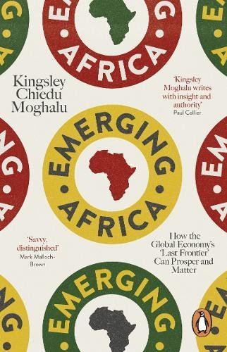 Emerging Africa: How the Global Economy's 'Last Frontier' Can Prosper and Matter por Kingsley Chiedu Moghalu