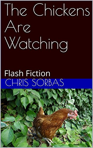 The Chickens Are Watching: Flash Fiction (English Edition)
