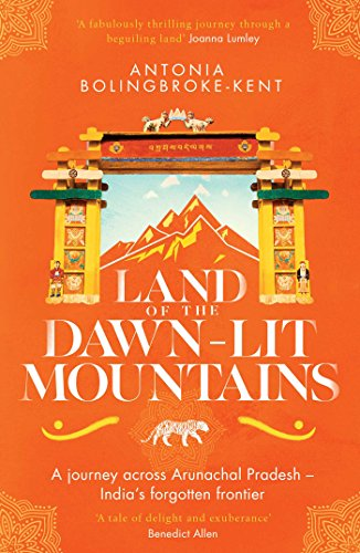 Land of the Dawn-lit Mountains: A Journey across Arunachal Pradesh - India's Forgotten Frontier (English Edition)