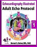 Adult Echo Protocol: Volume 1 (Echocardiography Illustrated)
