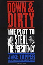 Down & Dirty: The Plot to Steal the Presidency by Jake Tapper (2001-04-03)