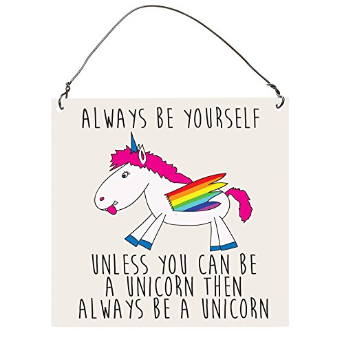 Dorothy Spring ALWAYS BE YOURSELF UNLESS YOU CAN BE A UNICORN Funny SMALL Wall Metal PLAQUE SIGN Retro