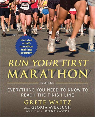 Run Your First Marathon: Everything You Need to Know to Reach the Finish Line by Deena Kastor (Foreword), Grete Waitz (7-Apr-2015) Paperback
