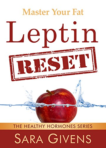 Leptin Resistance: The Leptin Reset: Discover How To Fix Your Fat Hormones And Reboot Your Fat Burning Engine Into First Gear Again (Leptin resistance, ... diet, Atkins Diet) (English Edition)