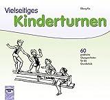 Vielseitiges Kinderturnen: 60 praktische Übungseinheiten für die Grundschule
