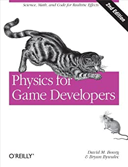 Physics for Game Developers: Science, math, and code for realistic effects by [Bourg, David M, Bywalec, Bryan]