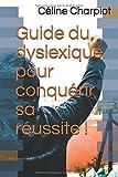 Telecharger Livres Guide du dyslexique pour conquerir sa reussite (PDF,EPUB,MOBI) gratuits en Francaise