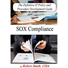 The Definitive IT Policy and Procedure Development Guide SOX Compliance