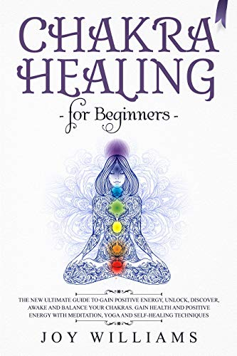 Chakra Healing for Beginners: The New Ultimate Guide to Gain ...