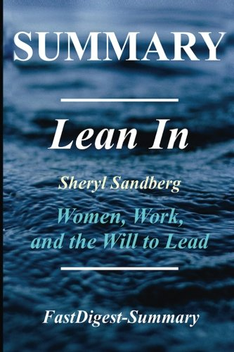 Summary | Lean In: Sheryl Sandberg: - Women, Work and the Will to Lead (Lean In: Women, Work and the Will to Lead - Book, Audible, Paperback, Hardcover, Audiobook, Summary)