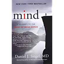 Mind – A Journey to the Heart of Being Human (Norton Series on Interpersonal Neurobiology)