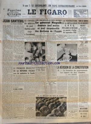 FIGARO (LE) [No 2488] du 09/09/1952 - le groenland, un pays extraordinaire par dubard - jean santeuil par mauriac le conseil des ministres du pool charbon-acier siege a luxembourg le general naguib demeure seul maitre et seul responsable des destinees de l'egypte par marcuse - eisenhower dresse ses plans de campagne electorale - le 1er objectif de la reforme fiscale sera de combattre la fraude le dr mossadegh poursuit activement l'epuration de l'armee iranienne la revision de la constitution pa
