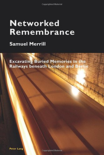 Networked Remembrance: Excavating Buried Memories in the Railways beneath London and Berlin